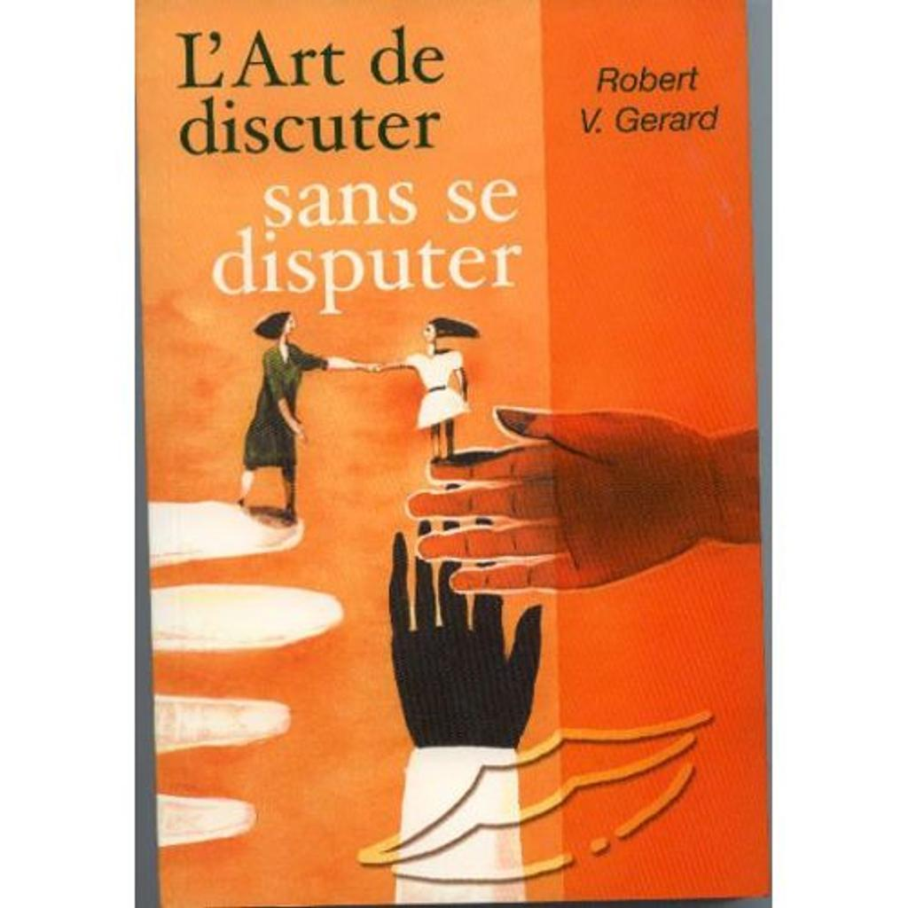 L' art de discuter sans se disputer / Robert V. Gerard   Gerard, Robert V.. Auteur