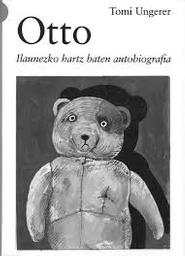 Otto : Ilaunezko hartz baten autobiografia / Tomi Ungerer | Ungerer, Tomi. Auteur