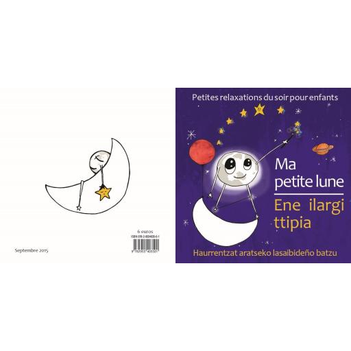 Ma petite lune, petites relaxations du soir pour enfants = Ene ilargi ttipia, haurrentzat arratseko lasaibideño batzu / Exercices et textes : Elodie Munoz Dengerma, sophrologue   Munoz Dengerma, Elodie. Auteur