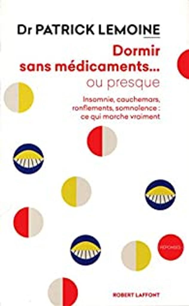 Dormir sans médicaments ou presque : insomnie, cauchemars, fatigue, ronflements, somnolence : ce qui marche vraiment / Dr Patrick Lemoine   Lemoine, Patrick (1950-....). Auteur