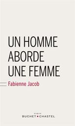 Un homme aborde une femme / Fabienne Jacob |
