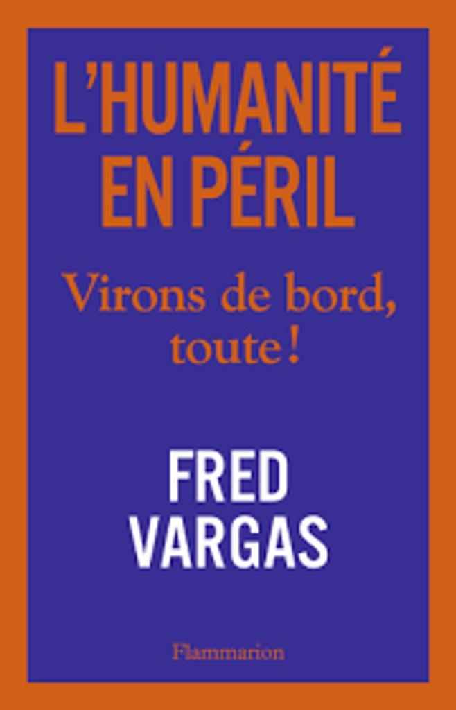 L'humanité en péril : Virons de bord, toute ! / Fred Vargas |