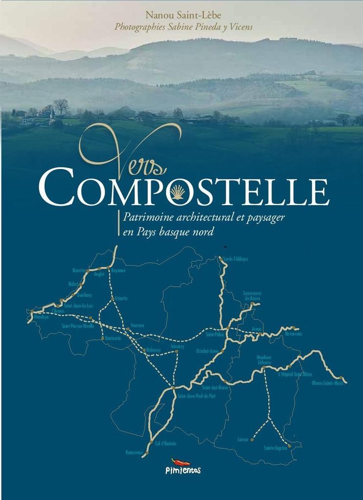 Vers Compostelle : Patrimoine architectural et paysager en Pays basque nord / Texte : Nanou Saint-Lèbe |