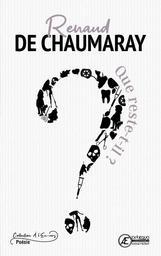 Que reste-t-il ? / Renaud de Chaumaray | Chaumaray, Renaud de. Auteur