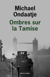 Ombres sur la Tamise / Michael Ondaatje   Ondaatje, Michael. Auteur