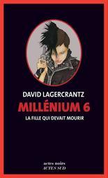 La fille qui devait mourir. 6 / David Lagercrantz   Lagercrantz, David. Auteur