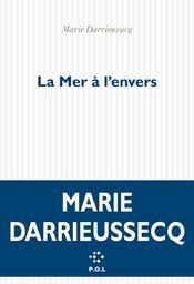 La Mer à l'envers / Marie Darrieussecq | Darrieussecq, Marie. Auteur