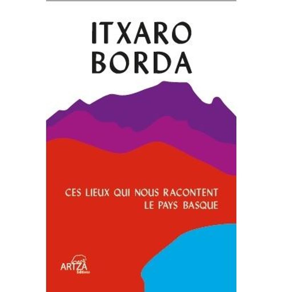 Ces lieux qui nous racontent le Pays Basque / Itxaro Borda |