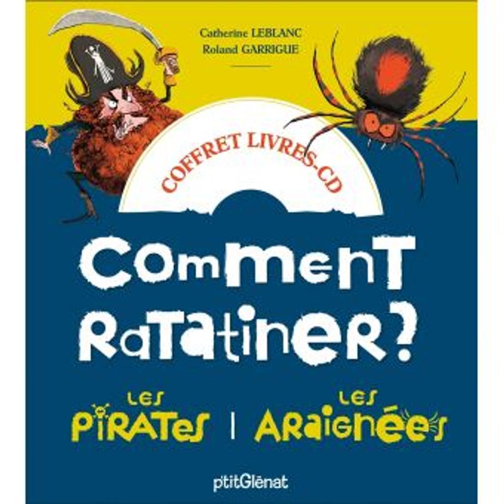 Comment ratatiner les pirates?. Comment ratatiner les araignées? / Catherine Leblanc, Roland Garrigue |