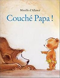 Couché Papa ! / Mireille d'Alancé | Allancé, Mireille d'. Auteur
