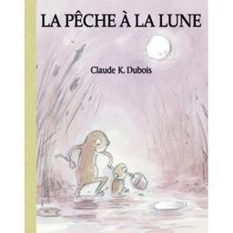 La pêche à la lune / Claude K. Dubois | Dubois, Claude K.. Auteur