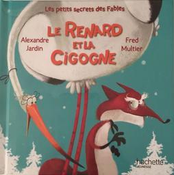 Le renard et la cigogne : D'après Jean de La Fontaine / Alexandre Jardin | La Fontaine, Jean de. Auteur