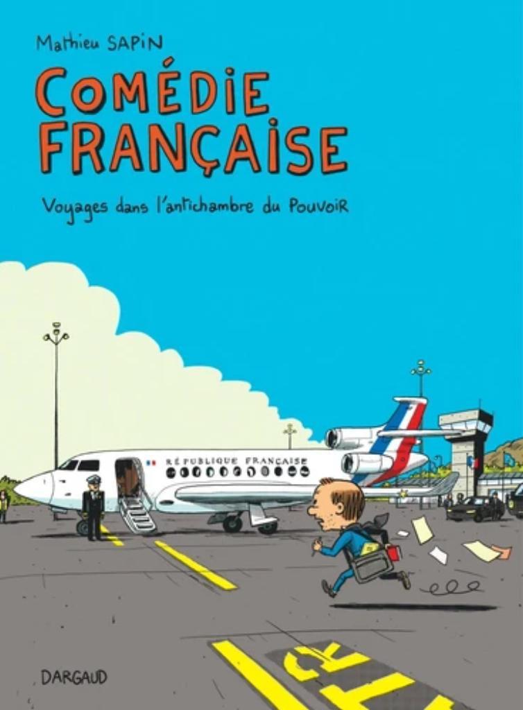 Comédie française : Voyages dans l'antichambre du Pouvoir / Mathieu Sapin |